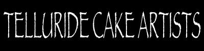 TELLURIDE CAKE ARTISTS